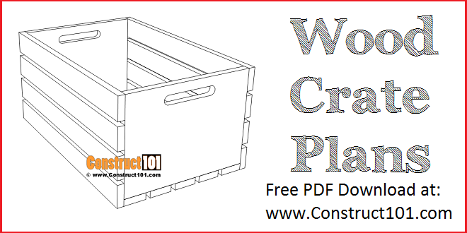 Wood crate plans - free PDF download at Construct101.